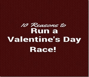 10 Reasons To Run A Valentine's Day Race
