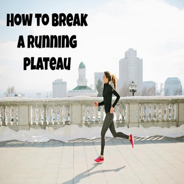 How To Break Out Of A Running Plateau